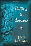 Skating in Concord, Jean LeBlanc, 1937536807
