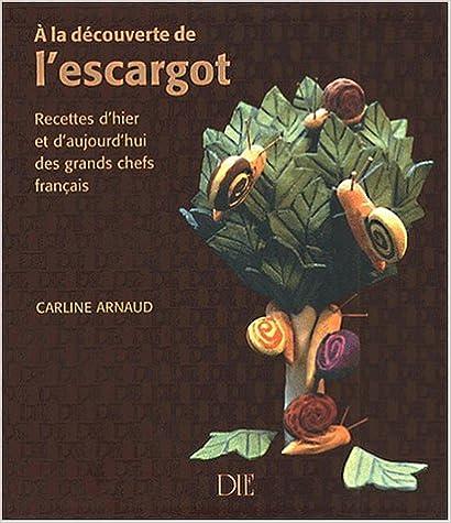 En ligne téléchargement A la découverte de l'escargot : Recettes d'hier et d'aujourd'hui des grands chefs français pdf, epub