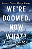 img - for We're Doomed. Now What?: Essays on War and Climate Change book / textbook / text book