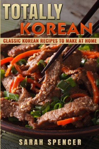 Totally Korean: Classic Korean Recipes to Make at Home