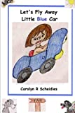 Let's Fly Away Little Blue Car