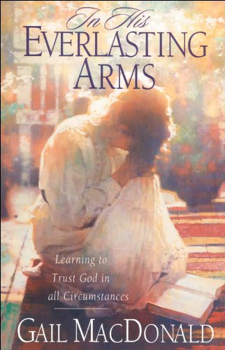 Read Online In His Everlasting Arms: Learning to Trust God in all Circumstances pdf epub