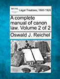 A complete manual of canon law. Volume 2 Of 2, Oswald J. Reichel, 1240035152