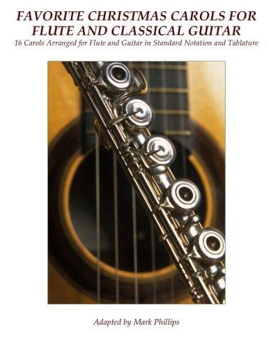 Favorite Christmas Carols for Flute and Classical Guitar: 16 Carols Arranged for Flute and Guitar in Standard Notation and Tablature (Tablature Christmas Music)