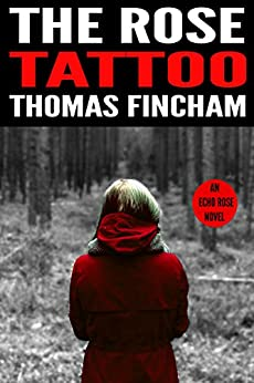 The Rose Tattoo (A Murder Mystery Series of Crime and Suspense, Echo Rose #2) by [Fincham, Thomas]