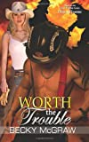 Worth The Trouble: (Texas Trouble, #9)