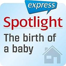 Spotlight express - Mein Alltag: Wortschatz-Training Englisch - Geburt eines Babys Hörbuch von div. Gesprochen von: div.