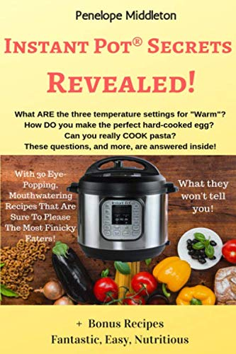 Instant Pot® Secrets Revealed!: What They Won't Tell You! by Penelope Middleton