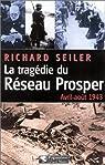 La tragédie du Réseau Prosper : Avril-août 1943 par Seiler