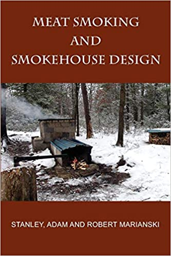 Meat Smoking And Smokehouse Design: Robert Marianski, Adam ... on meat smokers, frig plans, smoke house plans, smoker plans, meat chicken coop plans, meat smoking and smokehouse design, outhouse plans,
