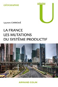 La France, les mutations des systèmes productifs par Laurent Carroué