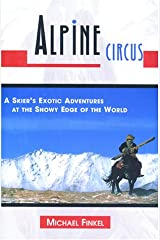Alpine Circus: A Skier's Exotic Adventures at the Snowy Edge of the World Hardcover
