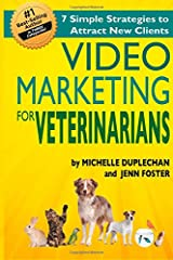 Video Marketing for Veterinarians: 7 Marketing Strategies to Attract New Clients Paperback