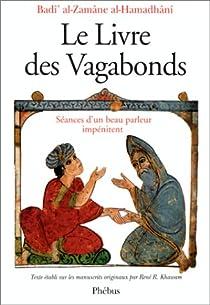 Le Livre des Vagabonds : Séances d'un beau parleur impénitent par Ahmad ibn al-Husayn Badi al-Zaman al-Hamadani