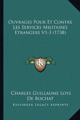 Ouvrages Pour Et Contre Les Services Militaires Etrangers V1-3 (1738) (French Edition) PDF