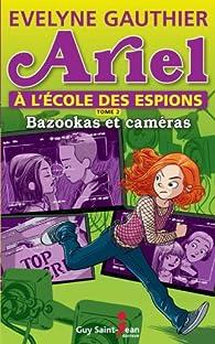 Ariel à l'école des espions, tome 2: Bazooka et caméras par Evelyne Gauthier