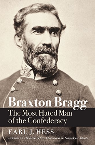 Braxton Bragg: The Most Hated Man of the Confederacy (Civil War America) (List Of Causes Of The Civil War)