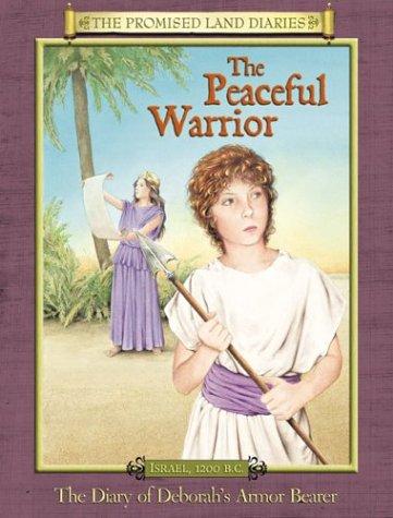 Download The Peaceful Warrior: The Diary of Deborah's Armor Bearer, Israel, 1200 B. C (Promised Land Diaries) PDF ePub fb2 book