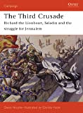 The Third Crusade 1191: Richard the Lionheart, Saladin and the Struggle for Jerusalem (Campaign)