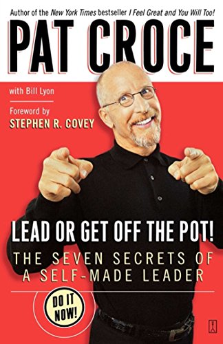Amazon Lead Or Get Off The Pot The Seven Secrets Of A Self