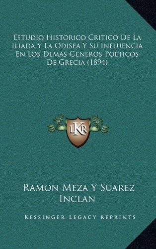 Estudio Historico Critico de La Iliada y La Odisea y Su Influencia En Los Demas Generos Poeticos de Grecia (1894)