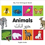 My First Bilingual Book–Animals (English–Arabic) (English and Arabic Edition)