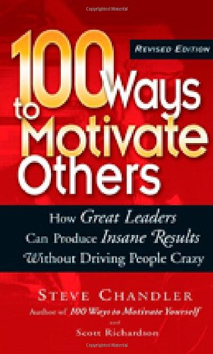 100 Ways to Motivate Others: How Great Leaders Can Produce Insane Results Without Driving People Crazy pdf epub