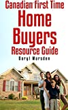 Canadian First Time Homebuyer Resource Guide: Your step by step guide to buying your first home