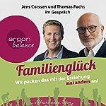 Familienglück: Wir packen das mit der Erziehung mal anders an! | Jens Corssen,Thomas Fuchs
