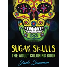 Sugar Skulls: An Adult Coloring Book with Mexican Calavera Designs, Day of the Dead Patterns, and Inspirational Spanish Art