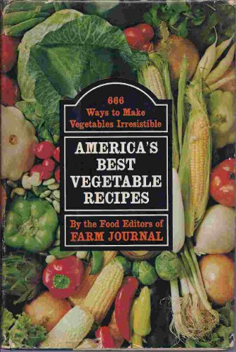 America's Best Vegetable Recipes: 666 Ways to Make Vegetables Irresistible