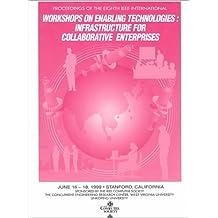 Enabling Technologies (Wet-Ice'99) 8th IEEE International Workshops: Infrastructure for Collaborative Enterprises