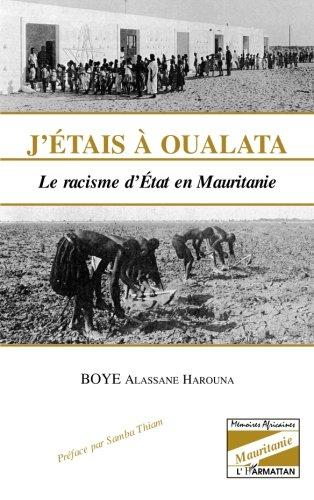 J'ÉTAIS À OUALATA: Le racisme d'État en Mauritanie (Mémoires africaines : Mauritanie) (French Edition)