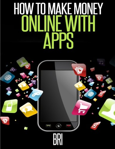 How to Make Money Online with Apps: Why Mobile Apps Can Make You Rich!