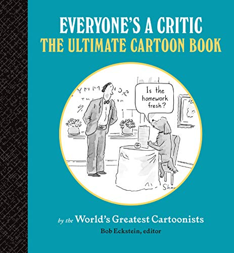 Everyone's a Critic: The Ultimate Cartoon Book (cartoons by the world's greatest cartoonists celebrate the art of critique)