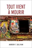 Tout Vient a Mourir (Traduction Litteraire) (French Edition)