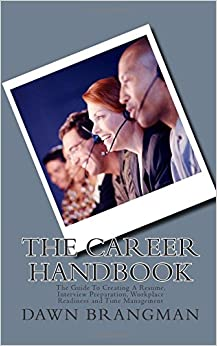The Career Handbook: The Guide To Creating A Resume, Interview Preparation, Workplace Readiness and Time Management