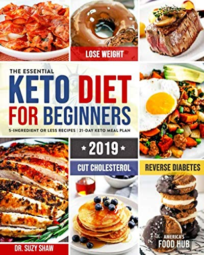 The Essential Keto Diet for Beginners #2019: 5-Ingredient Affordable, Quick & Easy Ketogenic Recipes   Lose Weight, Lower Cholesterol & Reverse Diabetes   21-Day Keto Meal Plan