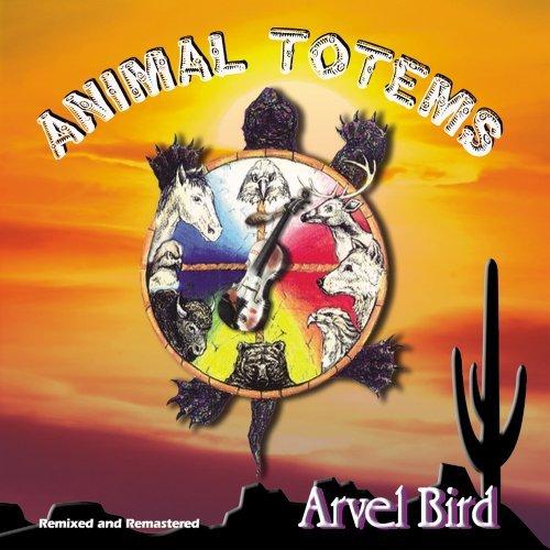 Animal Totems by Arvel Bird (2002-08-02)