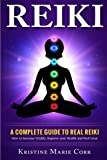 Reiki:: A Complete Guide to Real Reiki:How to Increase Vitality, Improve your Health and Feel Great