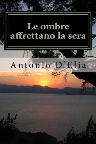 Le ombre affrettano la sera: Libro di poesie di Antonio D'Elia (Italian Edition)