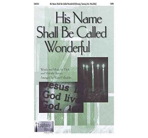 Epiphany House Publishing His Name Shall Be Called Wonderful SATB arranged by Russell Mauldin (And His Name Shall Be Called Wonderful)