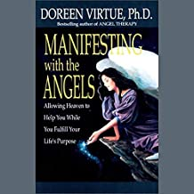 Manifesting with the Angels: Allowing Heaven to Help You While You Fulfill Your Life's Purpose