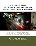 my first time backpacking to israel and living on a kibbutz: this book is about the first time i went backpacking to israel and lived on a kibbutz