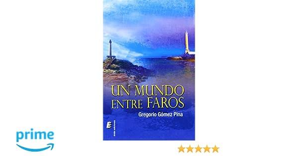 Un mundo entre faros: Amazon.es: Gregorio Gómez Pina: Libros