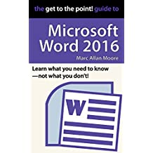 The Get to the Point! Guide to Microsoft Word 2016