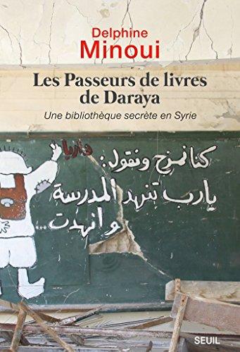 Les Passeurs de livres de Daraya. Une bibliothèque clandestine en Syrie (DOCUMENTS (H.C)) (French Edition)