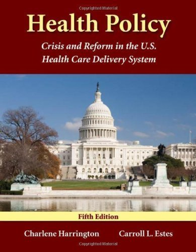 Health Policy: Crisis And Reform In The U.S. Health Care Delivery System by Harrington, Charlene Published by Jones & Bartlett Learning 5th (fifth) edition (2007) Paperback