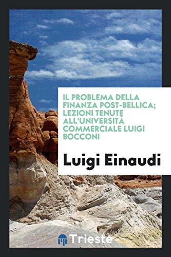 Il problema della finanza post-bellica; lezioni tenute all'Università commerciale Luigi Bocconi