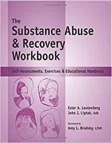 The Substance Abuse Recovery Workbook Self Assessments Exercises Educational Handouts Mental Health Life Skills Workbook Series John J Liptak Ester R A Leutenberg Amy Brodsky 9781570252259 Amazon Com Books